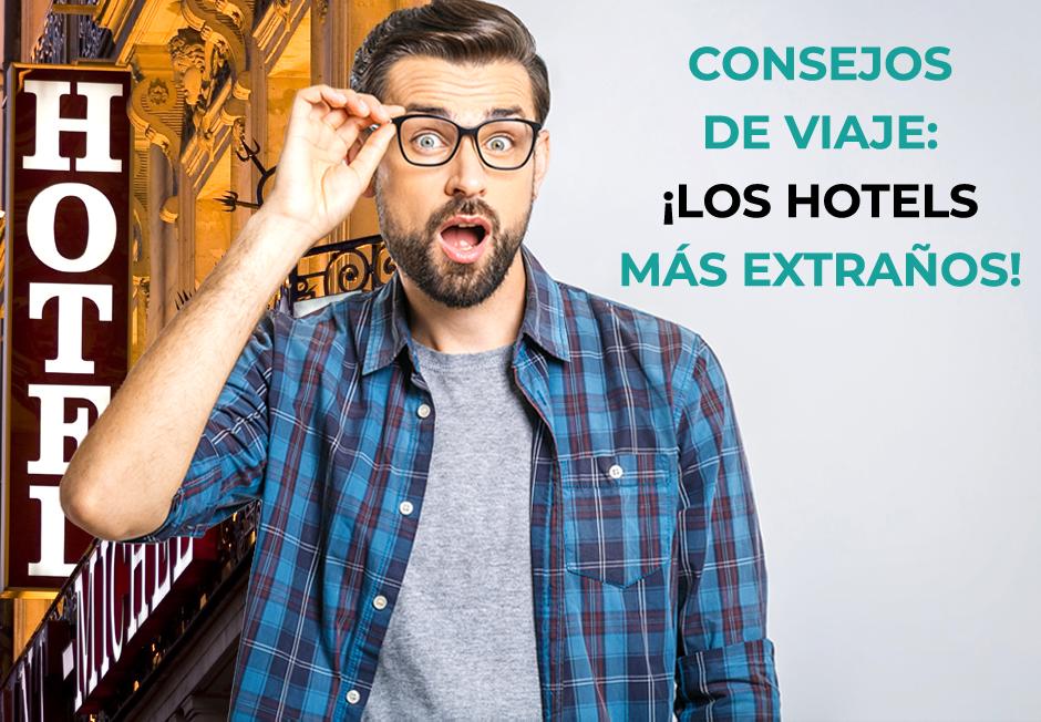 Consejos de viaje Los hoteles más curiosos del mundo, para una estancia fuera del municipio